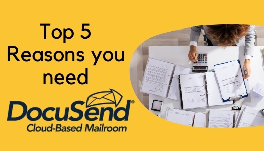 5 More reasons to print and mail with DocuSend